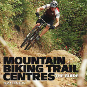 Mountain Biking Trail Centres - The Guide